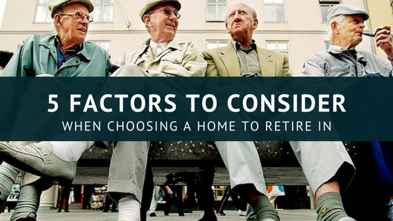 5 Factors to Consider When Choosing a Home for Retirement