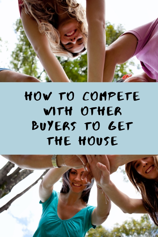 How to Compete with Other Buyers to Get the House