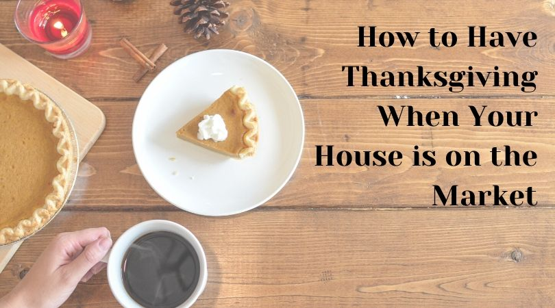 How to Have Thanksgiving When Your House is on the Market