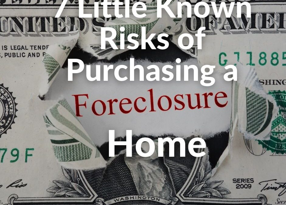 7 Little Known Risks of Purchasing a Foreclosed Home