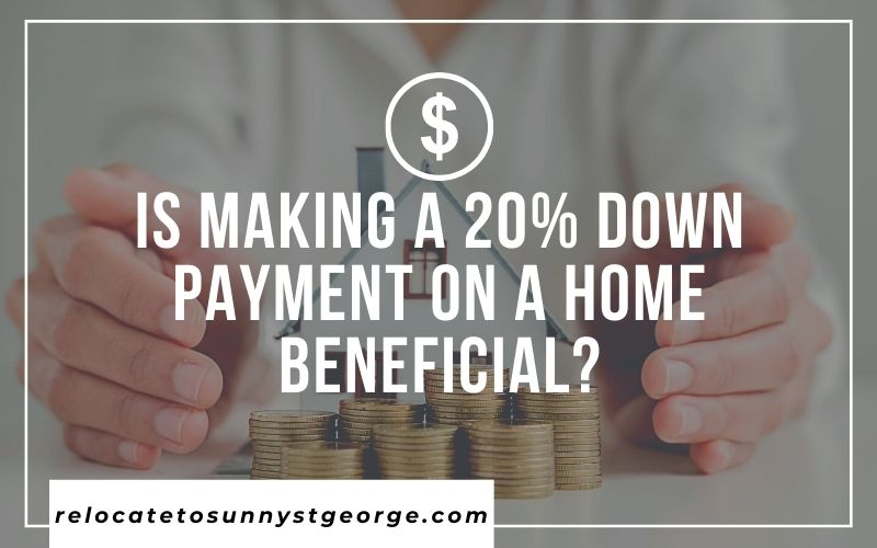 Is Making a 20% Down Payment on a Home Beneficial?