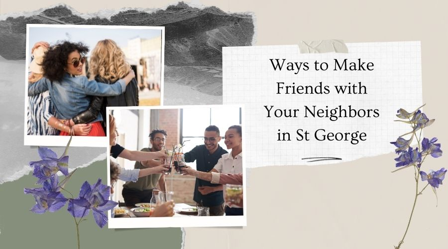 Ways to Make Friends with Your Neighbors in St George